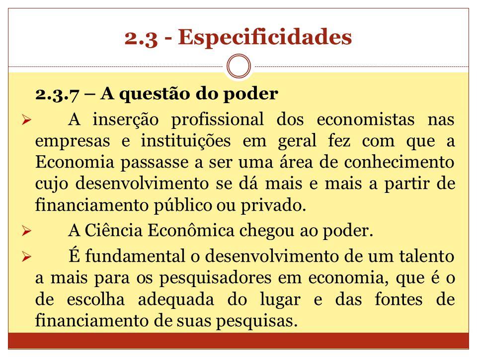 2.3 - Especificidades 2.3.7 – A questão do poder A inserção profissional dos economistas nas empresas e instituições em geral fez com que a Economia p