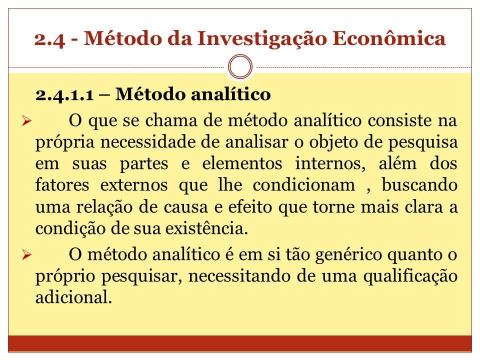 2.4 - Método da Investigação Econômica 2.4.1.1 – Método analítico O que se chama de método analítico consiste na própria necessidade de analisar o obj