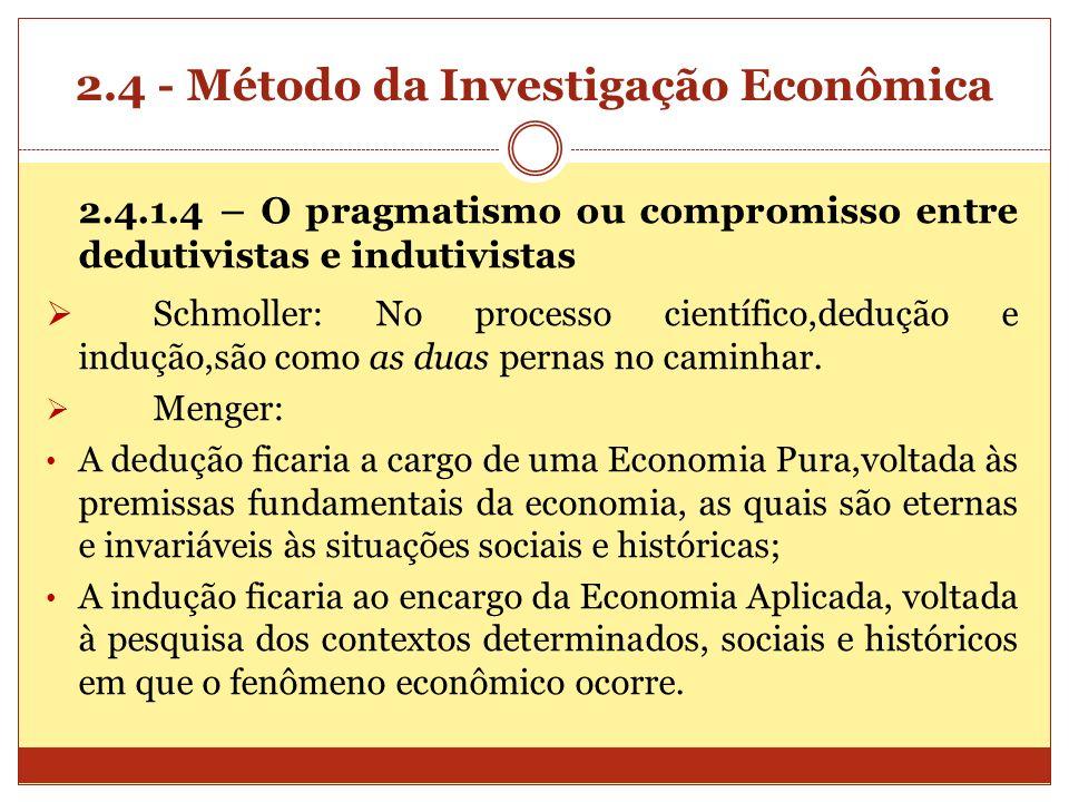 2.4 - Método da Investigação Econômica 2.4.1.4 – O pragmatismo ou compromisso entre dedutivistas e indutivistas Schmoller: No processo científico,dedu