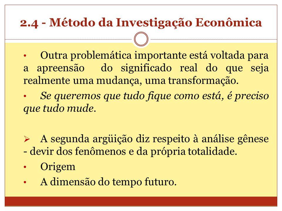 2.4 - Método da Investigação Econômica Outra problemática importante está voltada para a apreensão do significado real do que seja realmente uma mudan