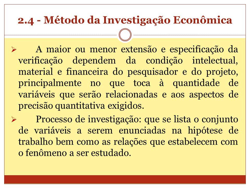 2.4 - Método da Investigação Econômica A maior ou menor extensão e especificação da verificação dependem da condição intelectual, material e financeir