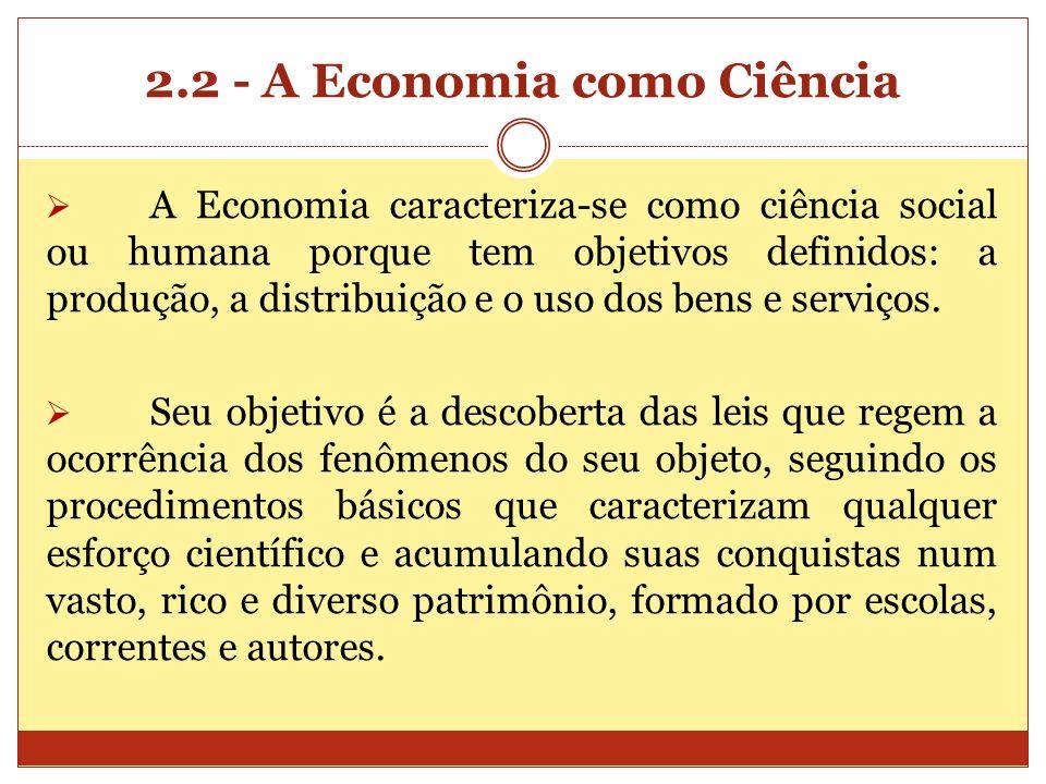 2.2 - A Economia como Ciência A Economia caracteriza-se como ciência social ou humana porque tem objetivos definidos: a produção, a distribuição e o u