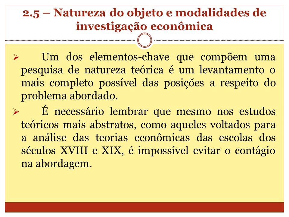 2.5 – Natureza do objeto e modalidades de investigação econômica Um dos elementos-chave que compõem uma pesquisa de natureza teórica é um levantamento