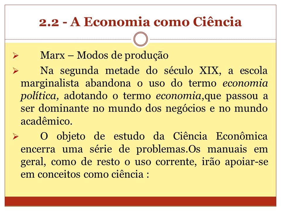 2.2 - A Economia como Ciência Marx – Modos de produção Na segunda metade do século XIX, a escola marginalista abandona o uso do termo economia polític