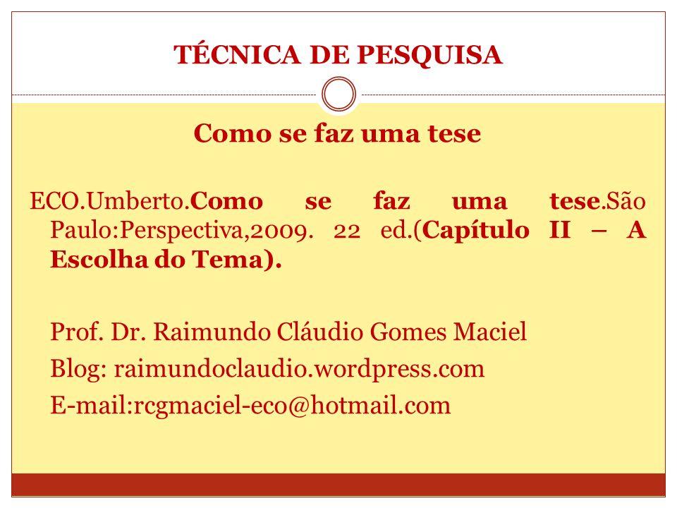 TÉCNICA DE PESQUISA Como se faz uma tese ECO.Umberto.Como se faz uma tese.São Paulo:Perspectiva,2009. 22 ed.(Capítulo II – A Escolha do Tema). Prof. D