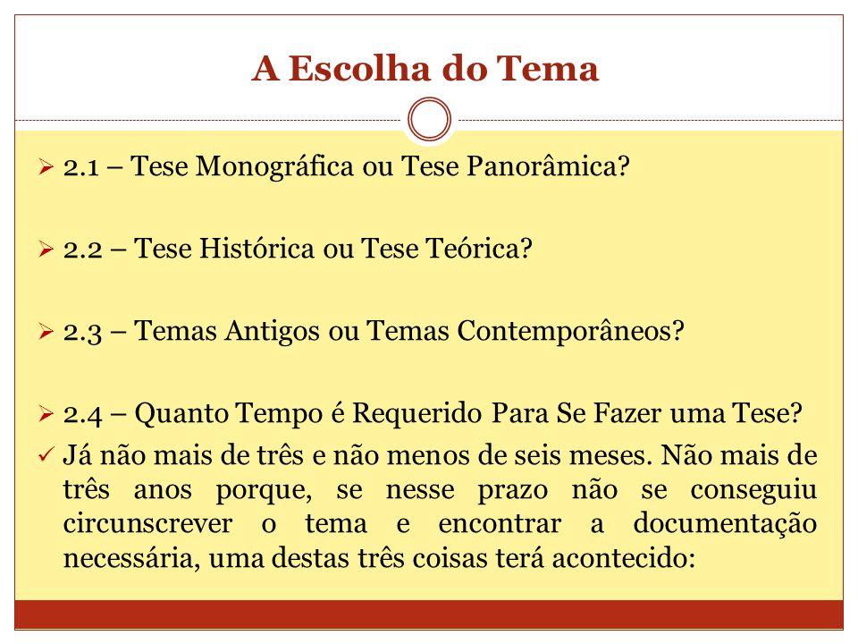 A Escolha do Tema 2.1 – Tese Monográfica ou Tese Panorâmica? 2.2 – Tese Histórica ou Tese Teórica? 2.3 – Temas Antigos ou Temas Contemporâneos? 2.4 –