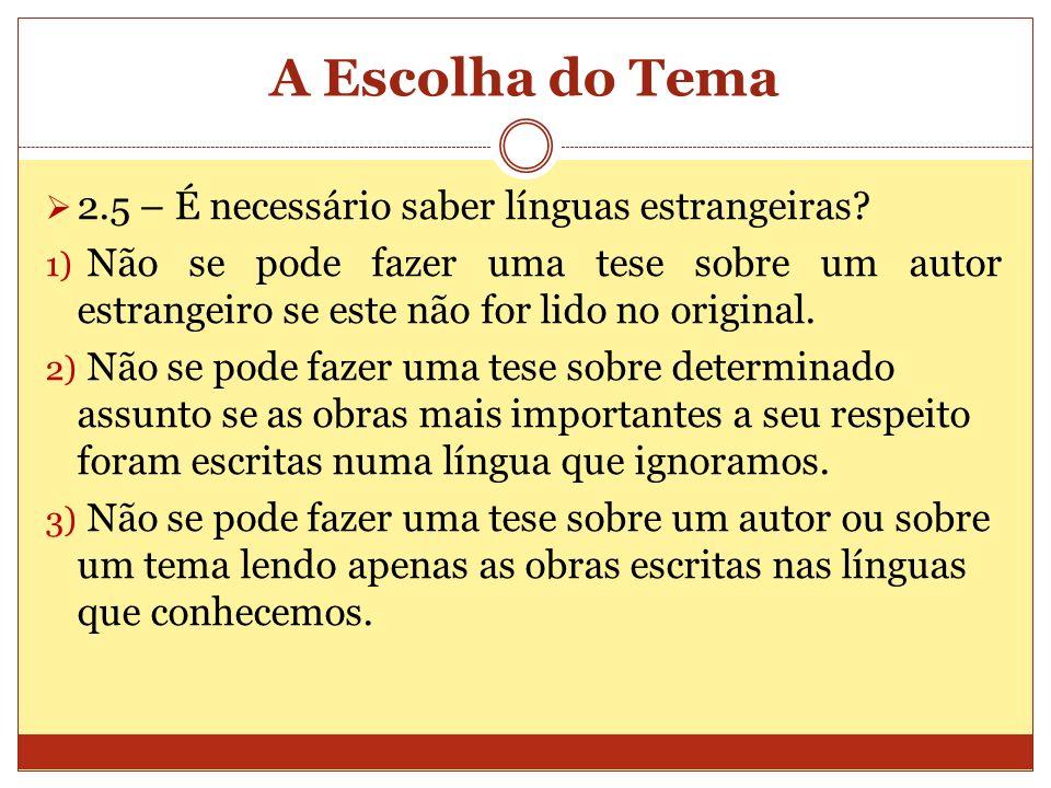 A Escolha do Tema 2.5 – É necessário saber línguas estrangeiras? 1) Não se pode fazer uma tese sobre um autor estrangeiro se este não for lido no orig
