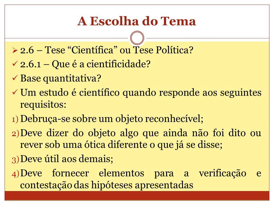 A Escolha do Tema 2.6 – Tese Científica ou Tese Política? 2.6.1 – Que é a cientificidade? Base quantitativa? Um estudo é científico quando responde ao