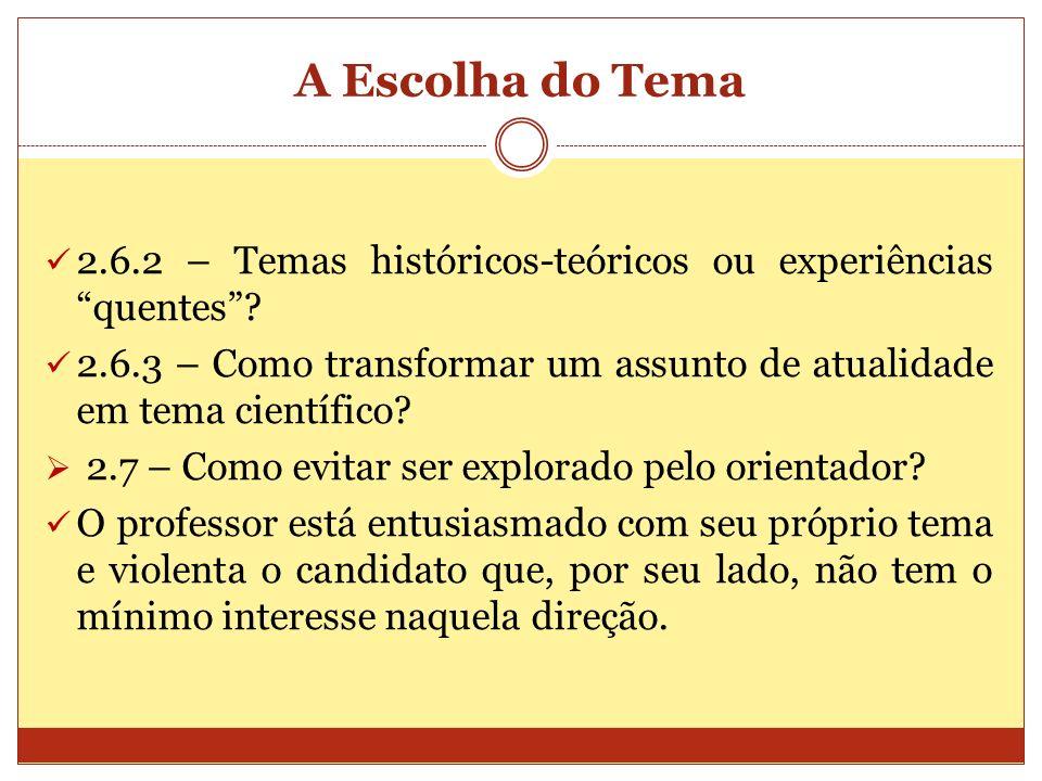 A Escolha do Tema 2.6.2 – Temas históricos-teóricos ou experiências quentes? 2.6.3 – Como transformar um assunto de atualidade em tema científico? 2.7