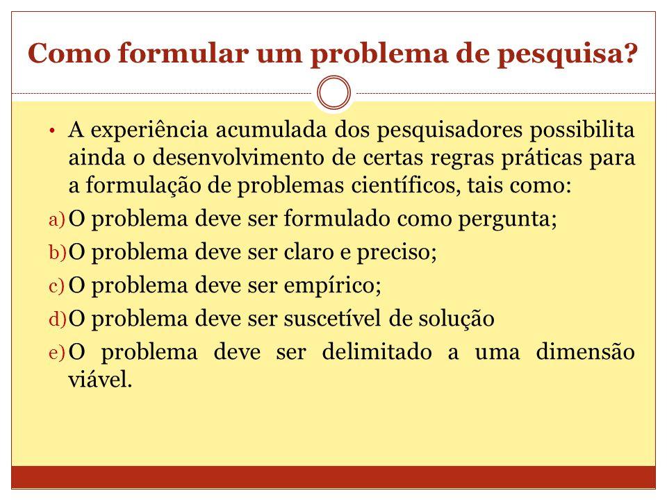 Como formular um problema de pesquisa? A experiência acumulada dos pesquisadores possibilita ainda o desenvolvimento de certas regras práticas para a