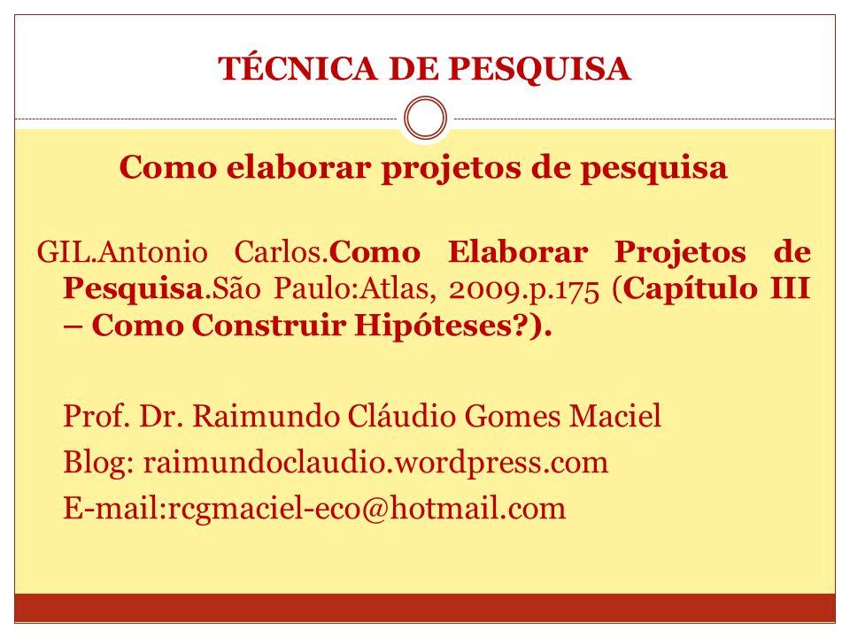 TÉCNICA DE PESQUISA Como elaborar projetos de pesquisa GIL.Antonio Carlos.Como Elaborar Projetos de Pesquisa.São Paulo:Atlas, 2009.p.175 (Capítulo III