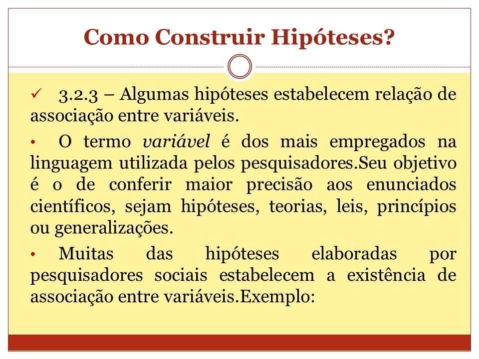 Como Construir Hipóteses? 3.2.3 – Algumas hipóteses estabelecem relação de associação entre variáveis. O termo variável é dos mais empregados na lingu