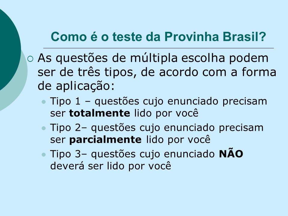 Como é o teste da Provinha Brasil? As questões de múltipla escolha podem ser de três tipos, de acordo com a forma de aplicação: Tipo 1 – questões cujo