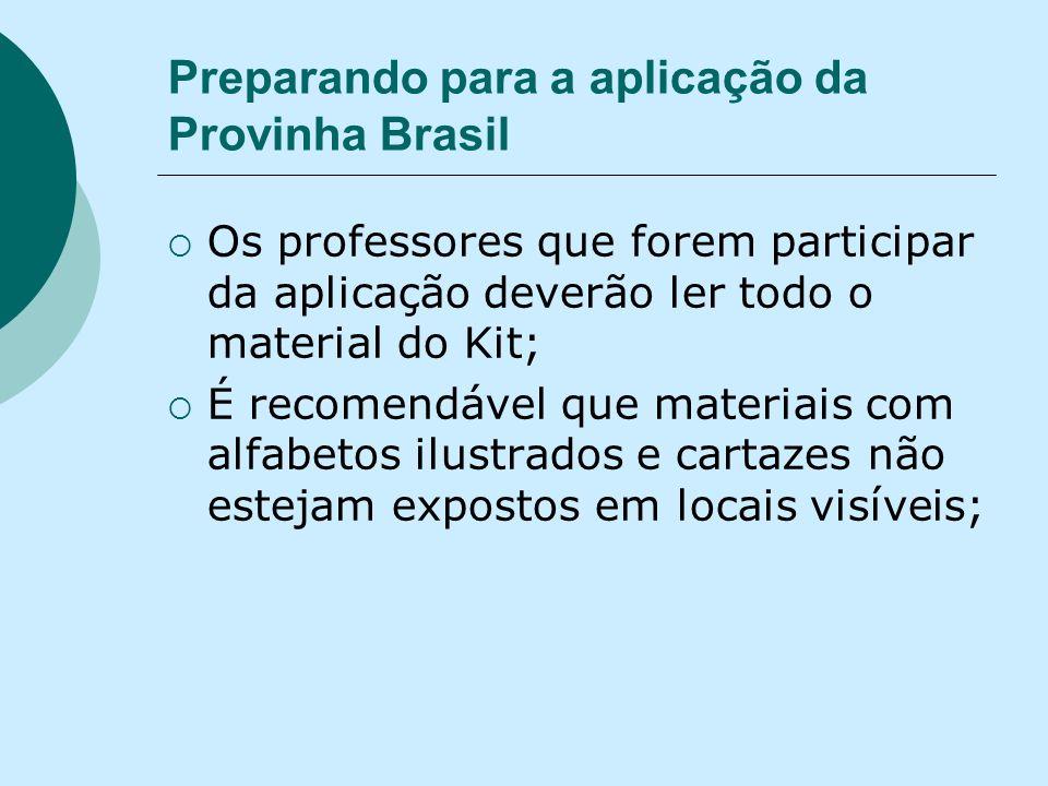 Preparando para a aplicação da Provinha Brasil Os professores que forem participar da aplicação deverão ler todo o material do Kit; É recomendável que