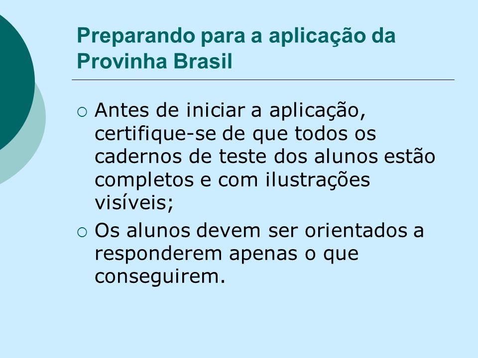 Preparando para a aplicação da Provinha Brasil Antes de iniciar a aplicação, certifique-se de que todos os cadernos de teste dos alunos estão completo