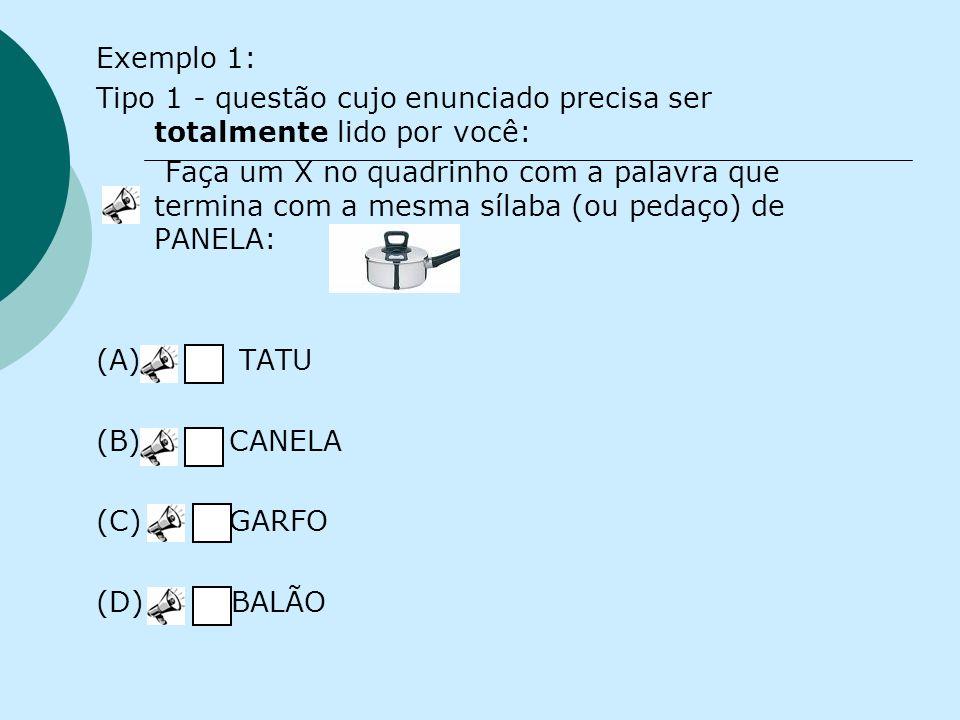 Exemplo 1: Tipo 1 - questão cujo enunciado precisa ser totalmente lido por você: Faça um X no quadrinho com a palavra que termina com a mesma sílaba (ou pedaço) de PANELA: (A) TATU (B) CANELA (C) GARFO (D) BALÃO