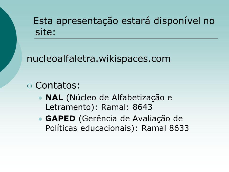 Esta apresentação estará disponível no site: nucleoalfaletra.wikispaces.com Contatos: NAL (Núcleo de Alfabetização e Letramento): Ramal: 8643 GAPED (G