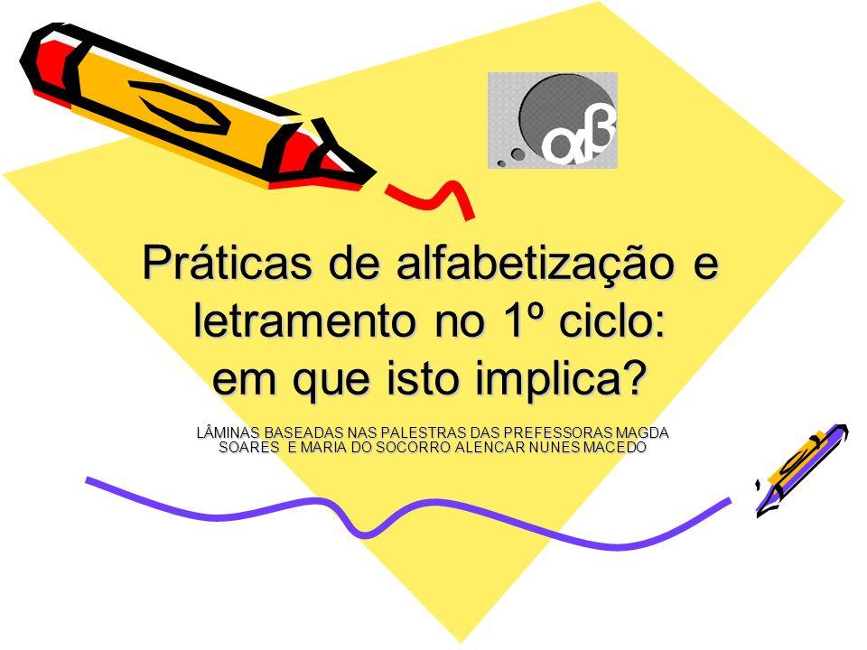 Práticas de alfabetização e letramento no 1º ciclo: em que isto implica.