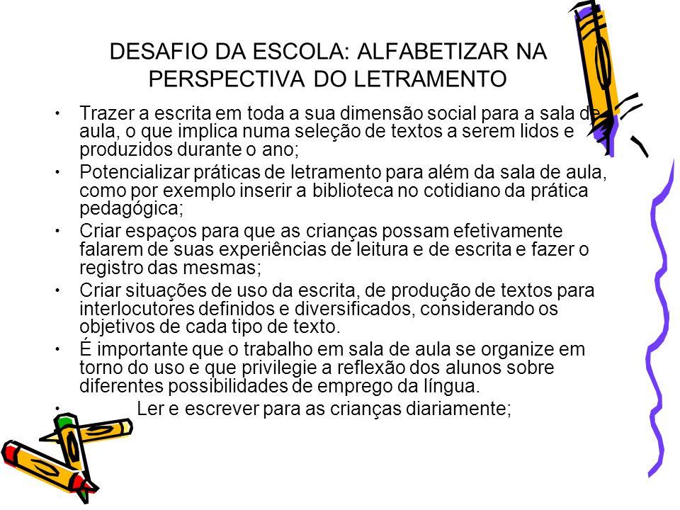 DESAFIO DA ESCOLA: ALFABETIZAR NA PERSPECTIVA DO LETRAMENTO Dois grandes desafios: Construir um planejamento coletivo de Letramento e Alfabetização para os três ciclos do ensino fundamental.
