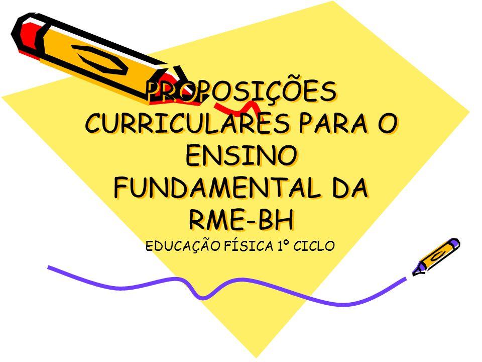 PROPOSIÇÕES CURRICULARES PARA O ENSINO FUNDAMENTAL DA RME-BH EDUCAÇÃO FÍSICA 1º CICLO