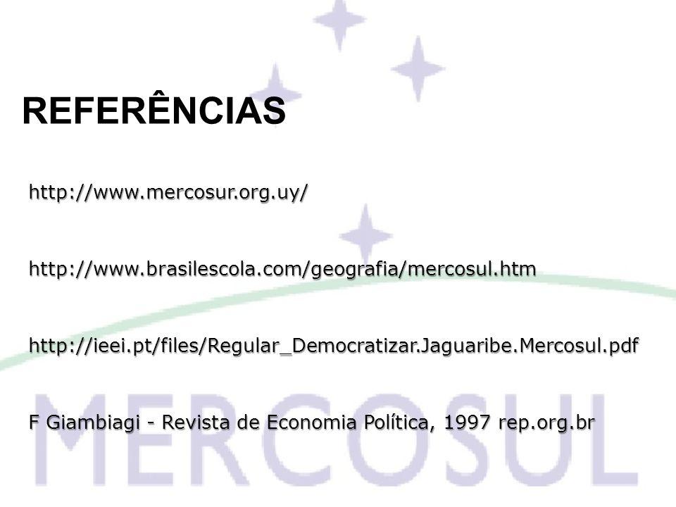 REFERÊNCIAS http://www.mercosur.org.uy/http://www.brasilescola.com/geografia/mercosul.htmhttp://ieei.pt/files/Regular_Democratizar.Jaguaribe.Mercosul.