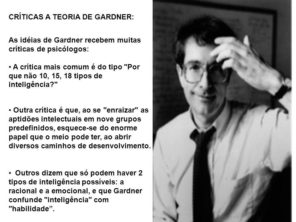 As idéias de Gardner recebem muitas críticas de psicólogos: A crítica mais comum é do tipo