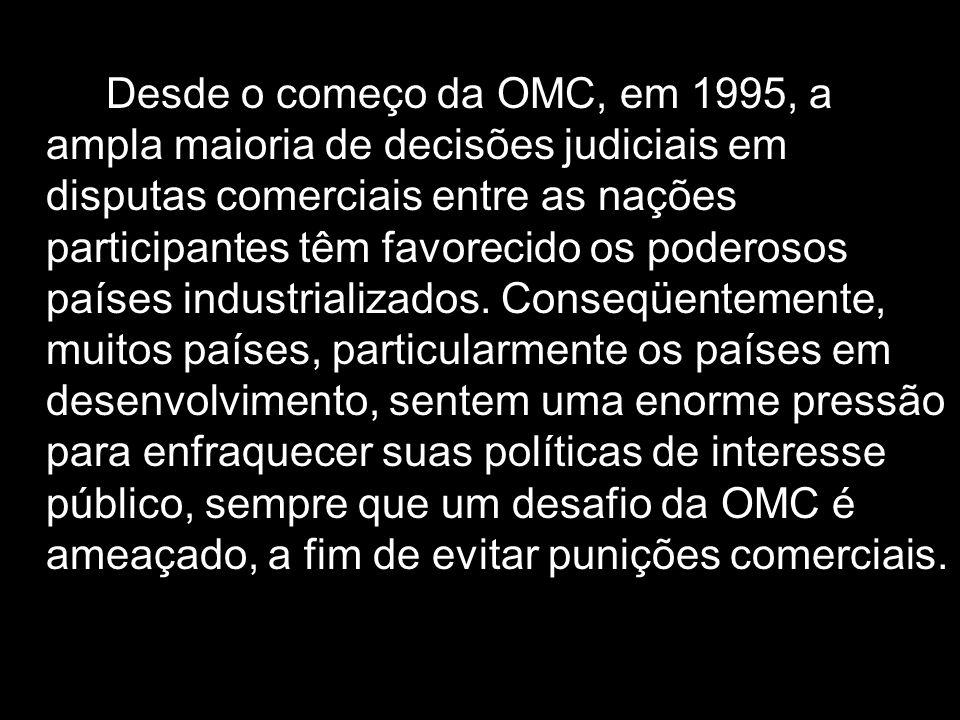 Desde o começo da OMC, em 1995, a ampla maioria de decisões judiciais em disputas comerciais entre as nações participantes têm favorecido os poderosos países industrializados.