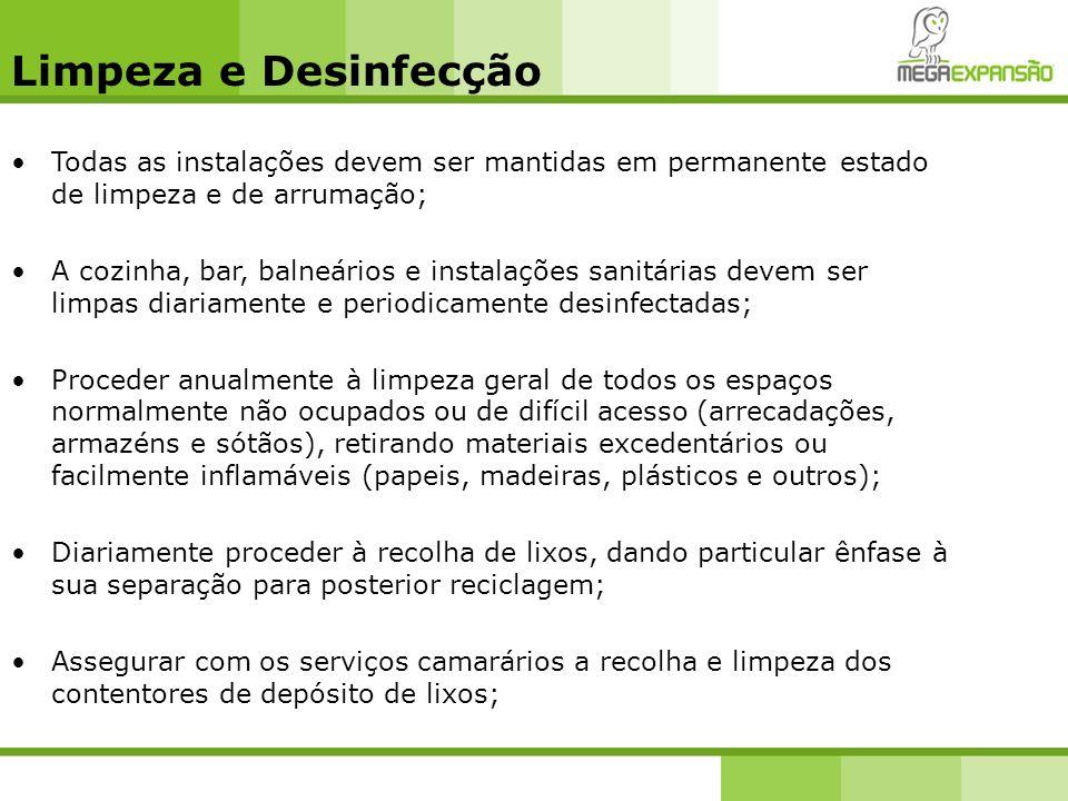 Limpeza e Desinfecção Todas as instalações devem ser mantidas em permanente estado de limpeza e de arrumação; A cozinha, bar, balneários e instalações