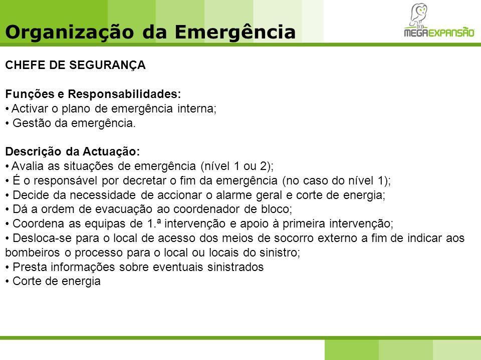Organização da Emergência CHEFE DE SEGURANÇA Funções e Responsabilidades: Activar o plano de emergência interna; Gestão da emergência. Descrição da Ac