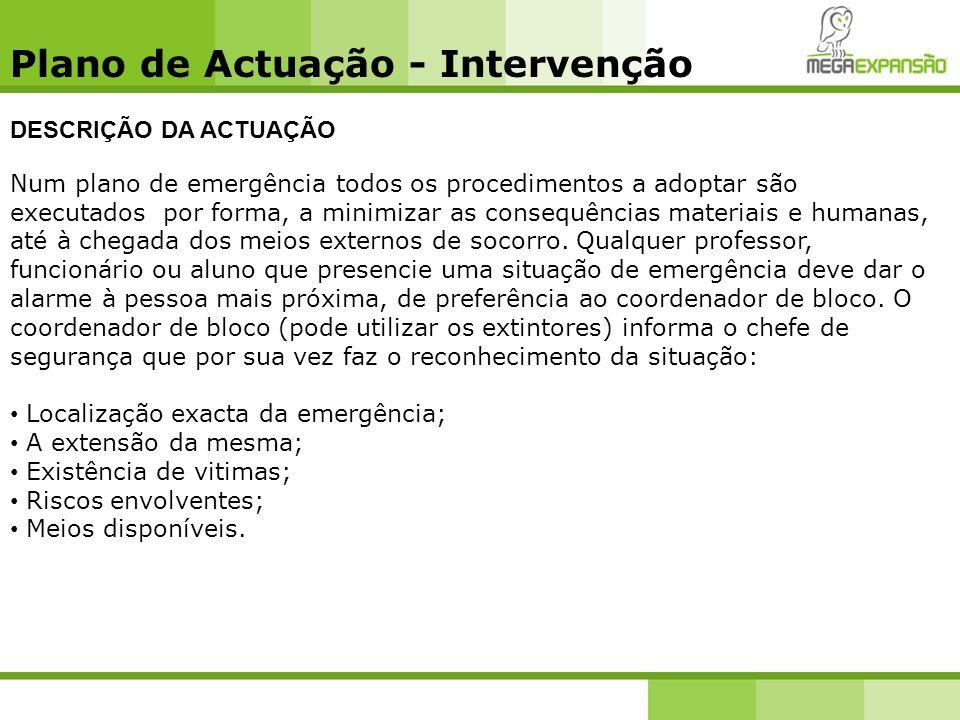 Plano de Actuação - Intervenção DESCRIÇÃO DA ACTUAÇÃO Num plano de emergência todos os procedimentos a adoptar são executados por forma, a minimizar a