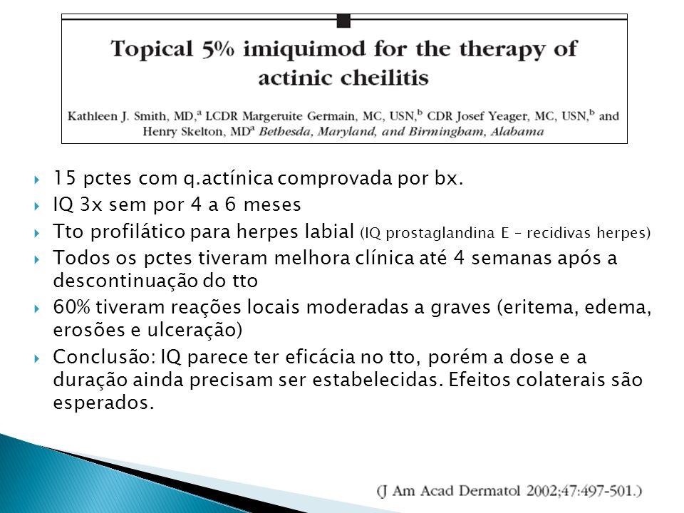 15 pctes com q.actínica comprovada por bx. IQ 3x sem por 4 a 6 meses Tto profilático para herpes labial (IQ prostaglandina E – recidivas herpes) Todos