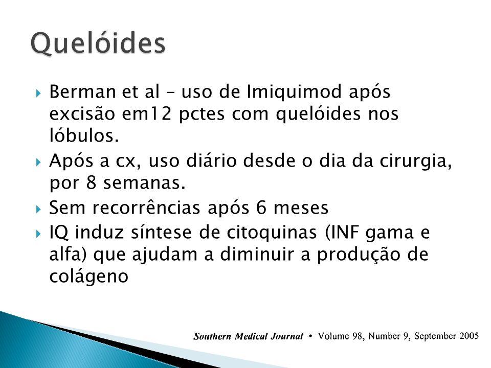 Berman et al – uso de Imiquimod após excisão em12 pctes com quelóides nos lóbulos. Após a cx, uso diário desde o dia da cirurgia, por 8 semanas. Sem r