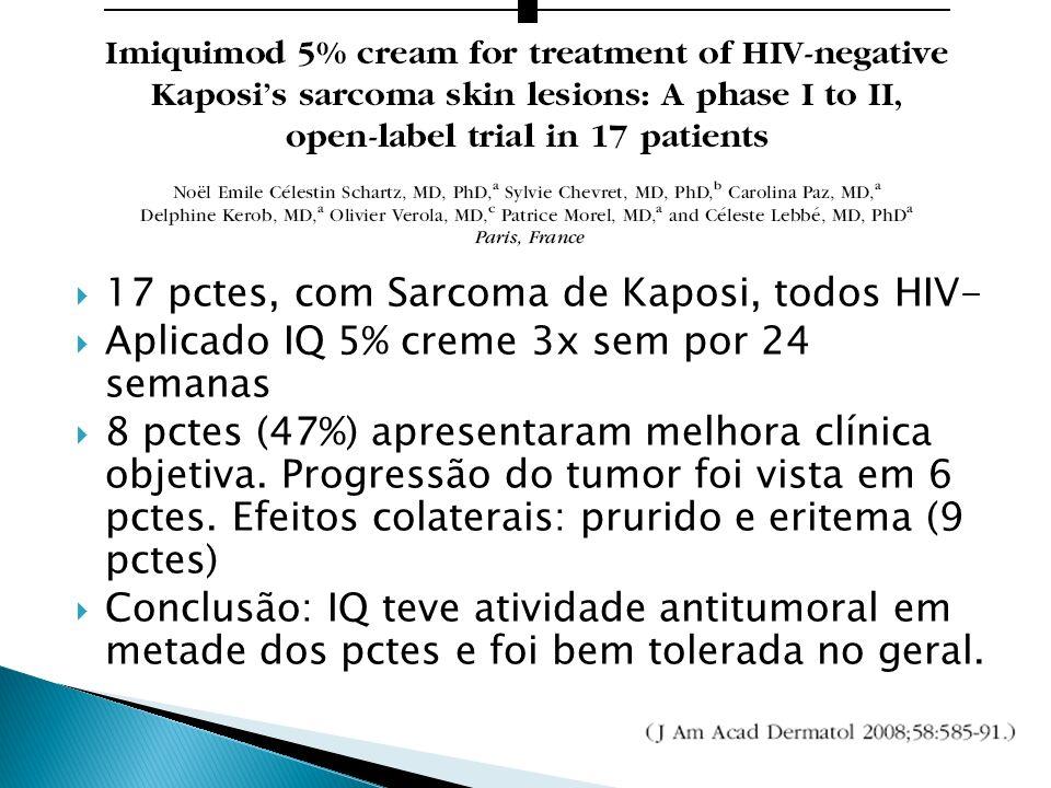 17 pctes, com Sarcoma de Kaposi, todos HIV- Aplicado IQ 5% creme 3x sem por 24 semanas 8 pctes (47%) apresentaram melhora clínica objetiva. Progressão