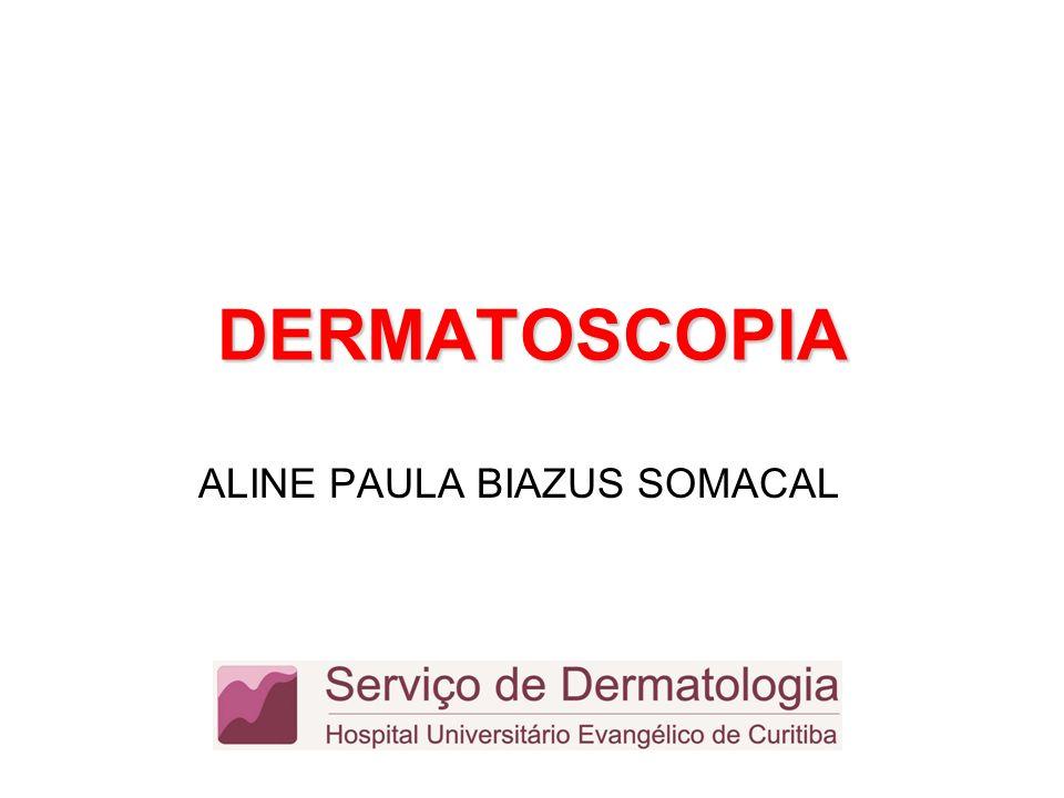 DERMATOSCOPIA ALINE PAULA BIAZUS SOMACAL