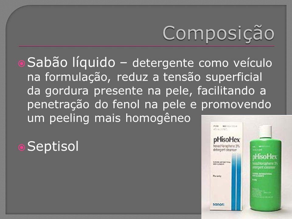 Sabão líquido – detergente como veículo na formulação, reduz a tensão superficial da gordura presente na pele, facilitando a penetração do fenol na pe