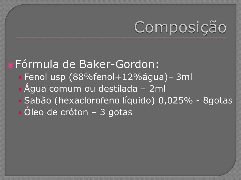 Fórmula de Baker-Gordon: Fenol usp (88%fenol+12%água)– 3ml Água comum ou destilada – 2ml Sabão (hexaclorofeno líquido) 0,025% - 8gotas Óleo de cróton