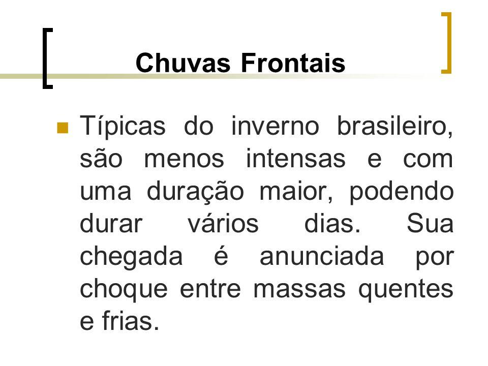 Chuvas Frontais Típicas do inverno brasileiro, são menos intensas e com uma duração maior, podendo durar vários dias. Sua chegada é anunciada por choq