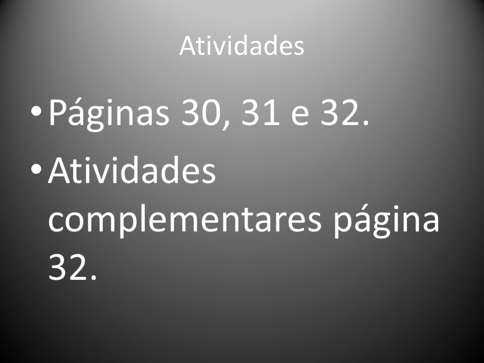 Atividades Páginas 30, 31 e 32. Atividades complementares página 32.
