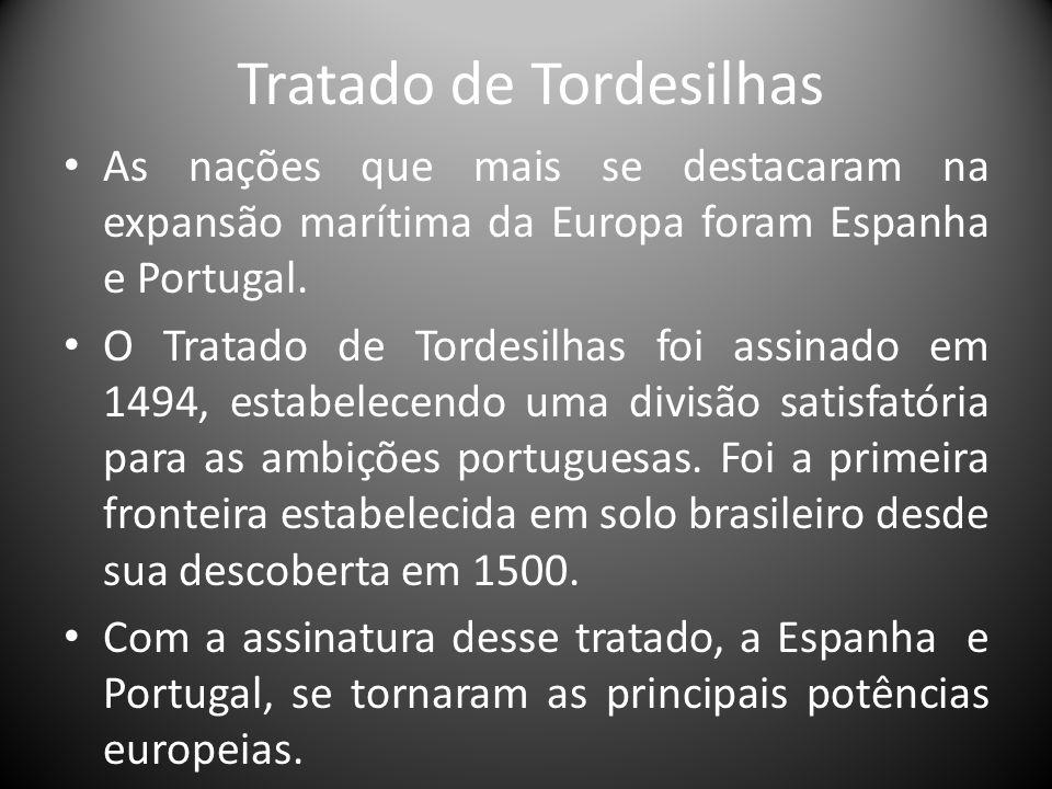 Tratado de Tordesilhas As nações que mais se destacaram na expansão marítima da Europa foram Espanha e Portugal. O Tratado de Tordesilhas foi assinado
