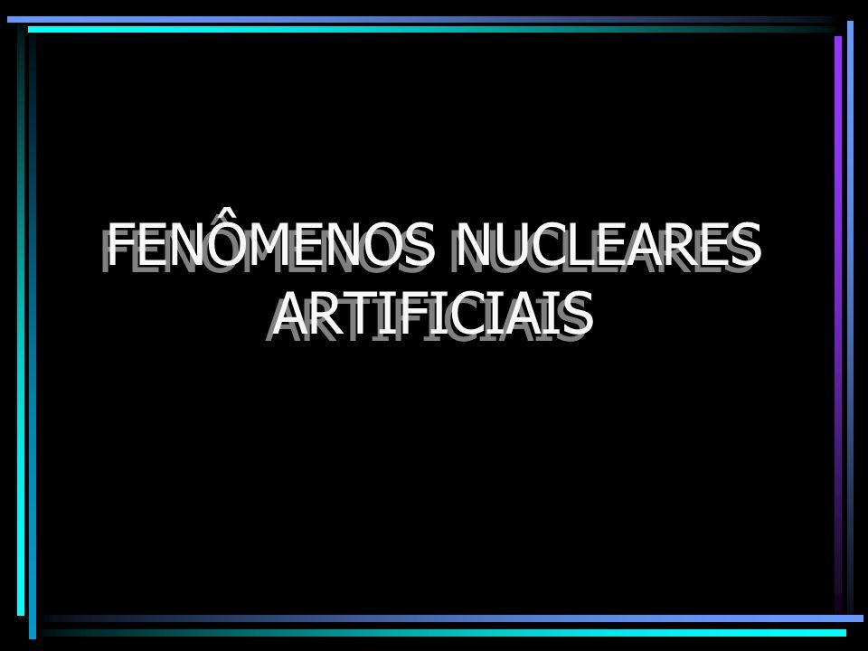 FENÔMENOS NUCLEARES ARTIFICIAIS