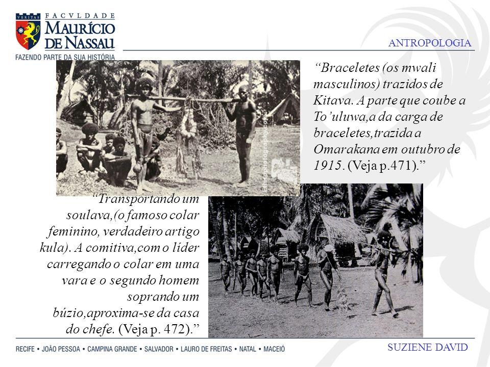 ANTROPOLOGIA SUZIENE DAVID Braceletes (os mwali masculinos) trazidos de Kitava. A parte que coube a Touluwa,a da carga de braceletes,trazida a Omaraka