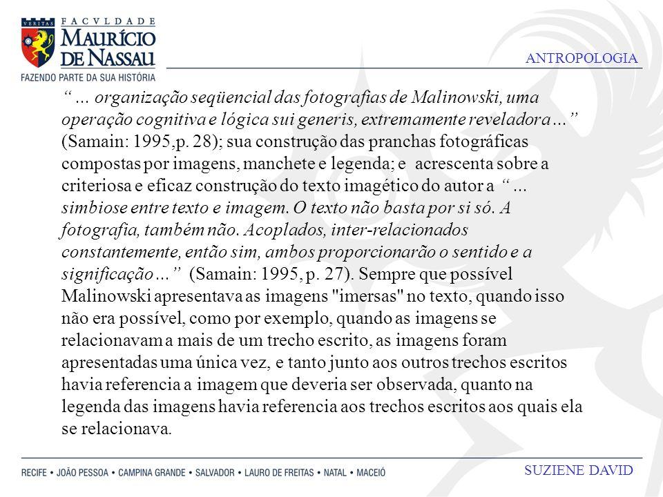 ANTROPOLOGIA SUZIENE DAVID... organização seqüencial das fotografias de Malinowski, uma operação cognitiva e lógica sui generis, extremamente revelado