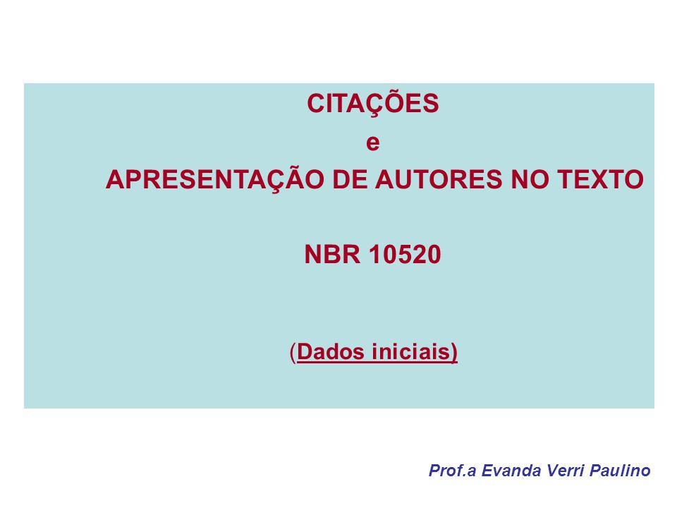 Prof.a Evanda Verri Paulino CITAÇÕES e APRESENTAÇÃO DE AUTORES NO TEXTO NBR 10520 (Dados iniciais)