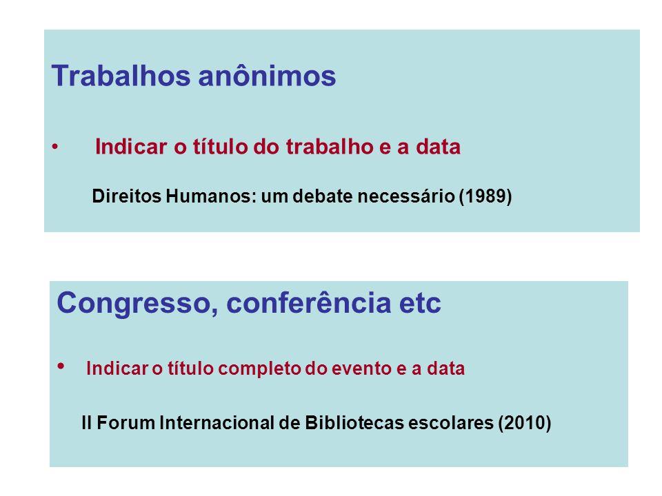 Trabalhos anônimos Indicar o título do trabalho e a data Direitos Humanos: um debate necessário (1989) Congresso, conferência etc Indicar o título com