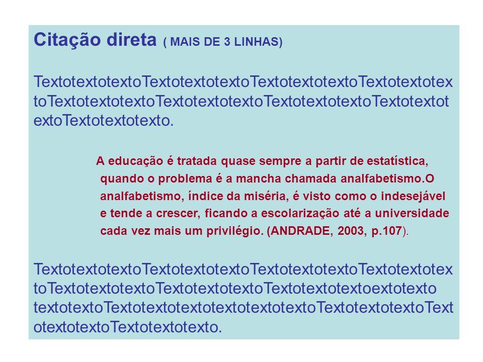 Citação indireta Texto baseado na obra do autor consultado Segundo Andrade (2003), a educação não pode ser analisada apenas sob o ponto de vista estatístico, devendo serem considerados outros aspectos que levam a esta situação.
