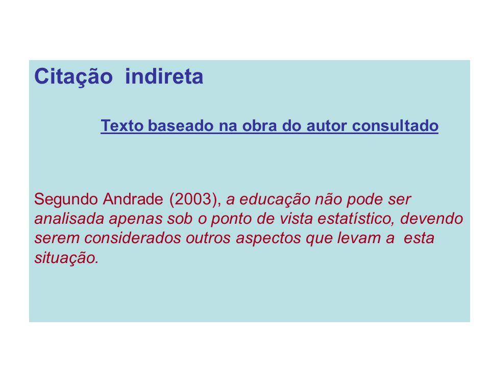 Citação indireta Texto baseado na obra do autor consultado Segundo Andrade (2003), a educação não pode ser analisada apenas sob o ponto de vista estat
