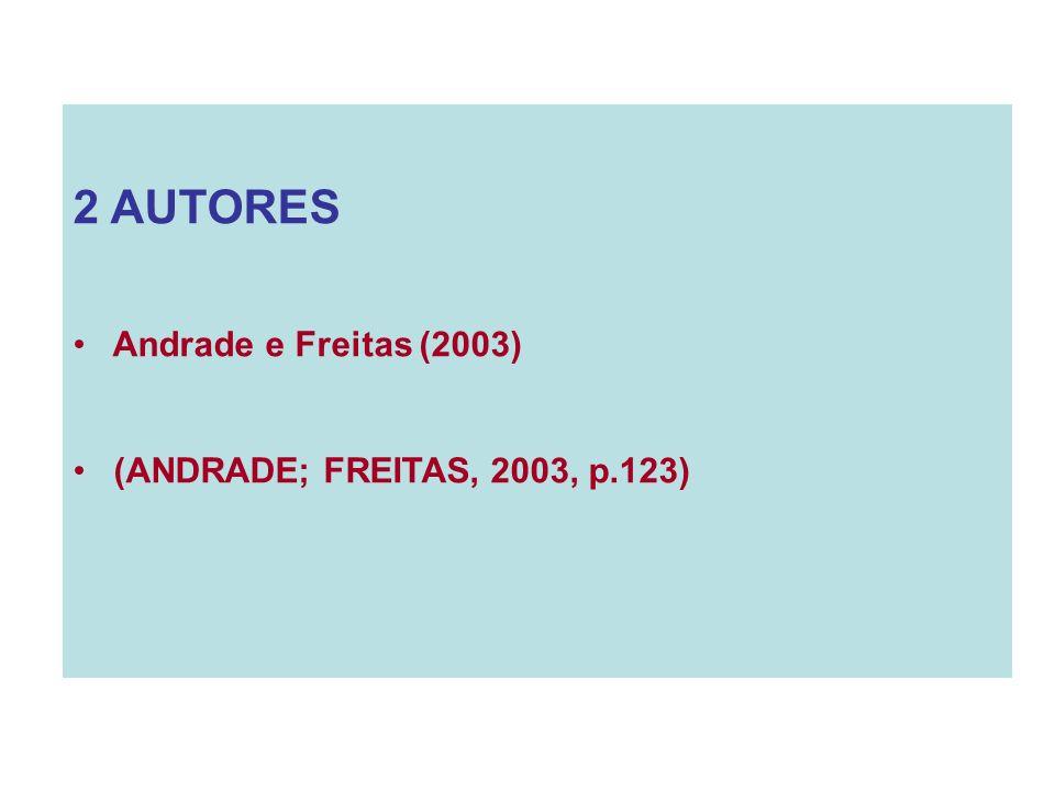 3 AUTORES (ANDRADE; CAMPOS; FREITAS, 2003) 3 OU MAIS AUTORES Andrade et al.