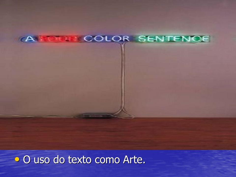 O uso do texto como Arte. O uso do texto como Arte.