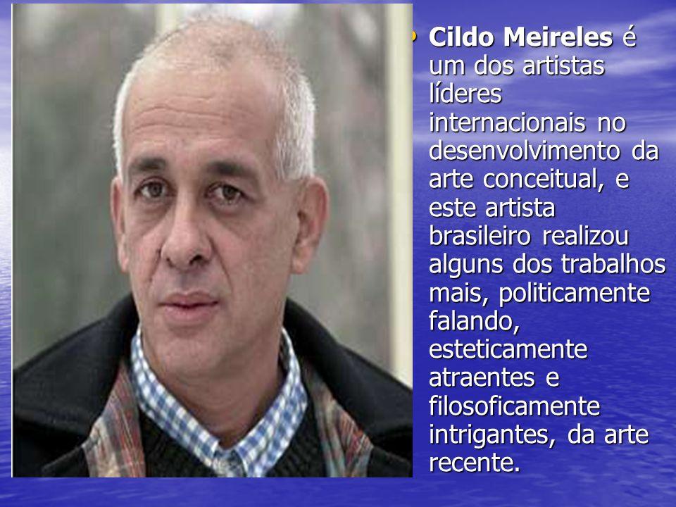 Cildo Meireles é um dos artistas líderes internacionais no desenvolvimento da arte conceitual, e este artista brasileiro realizou alguns dos trabalhos