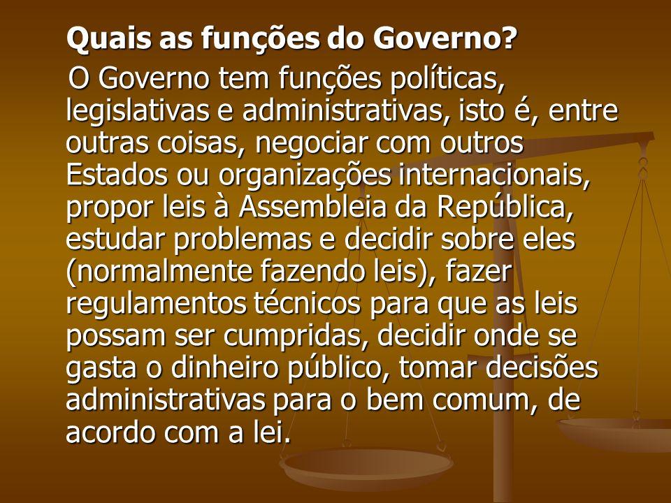 Quais as funções do Governo? Quais as funções do Governo? O Governo tem funções políticas, legislativas e administrativas, isto é, entre outras coisas